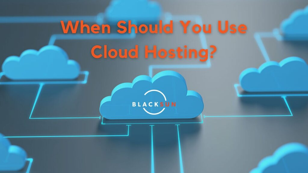 Cloud Hosting - when should you use it?